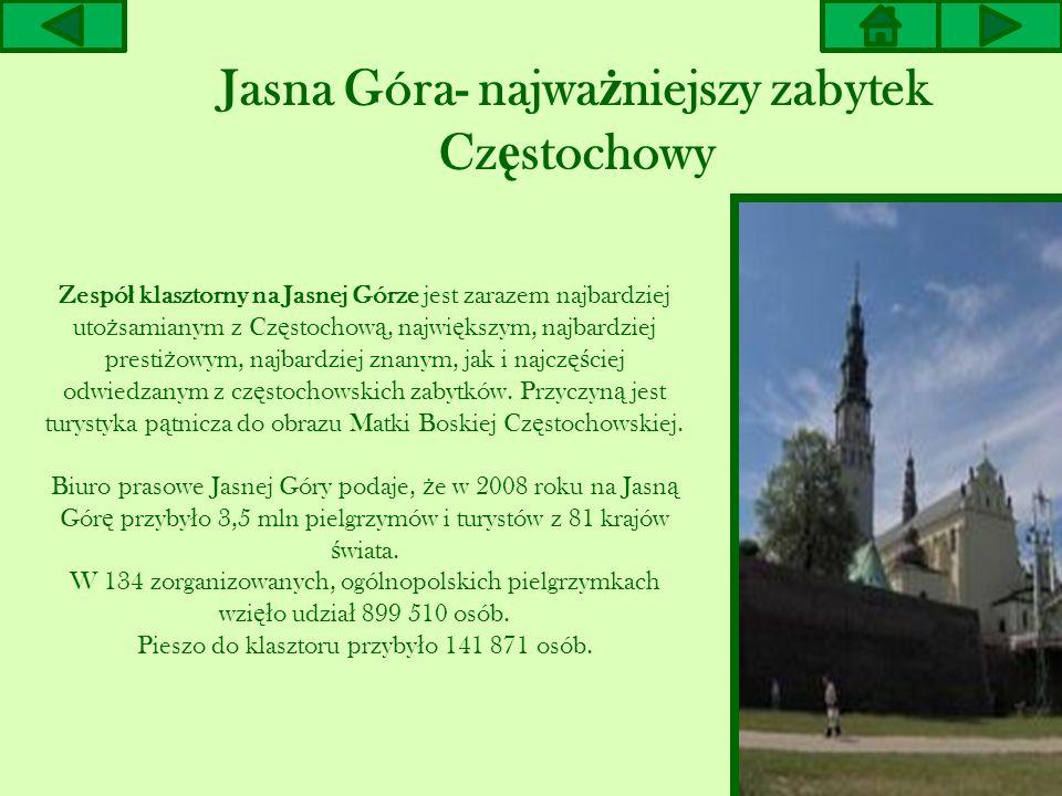 Jasna Góra- najwa ż niejszy zabytek Cz ę stochowy Zespó ł klasztorny na Jasnej Górze jest zarazem najbardziej uto ż samianym z Cz ę stochow ą, najwi ę