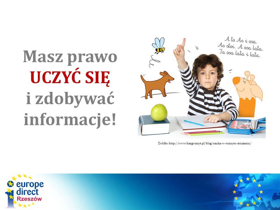 Masz prawo UCZYĆ SIĘ i zdobywać informacje! Źródło: http://www.bazgroszyt.pl/blog/nauka-w-roznym-otoczeniu/