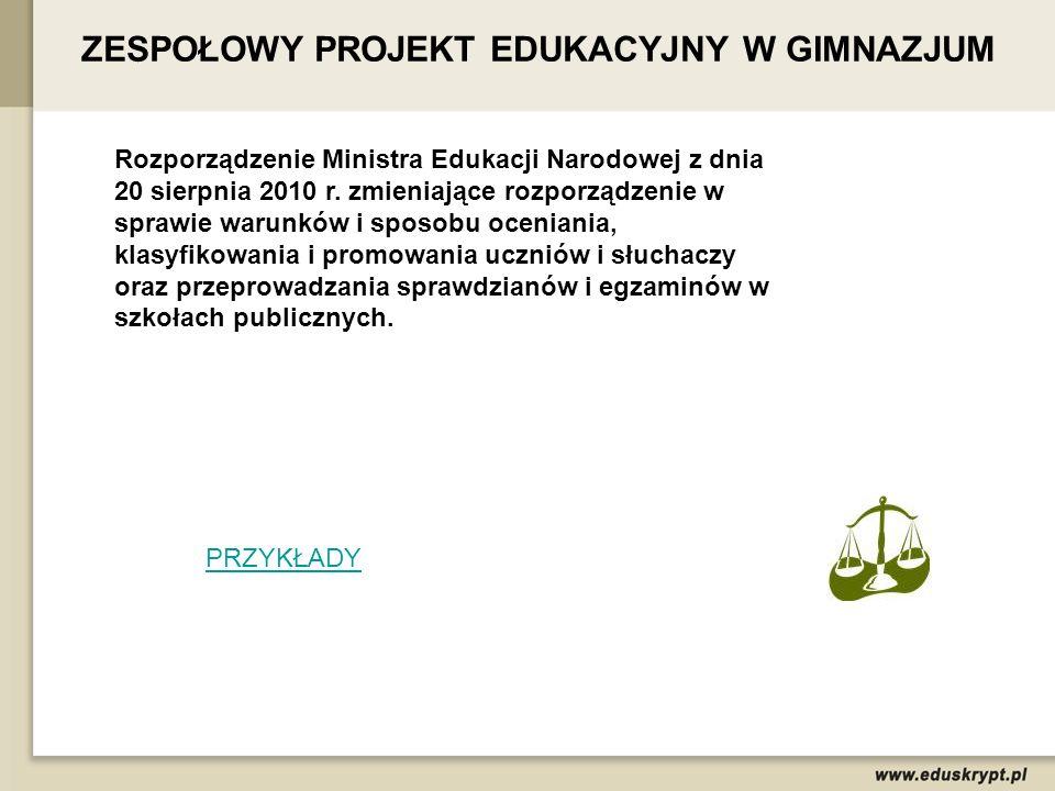 ZESPOŁOWY PROJEKT EDUKACYJNY W GIMNAZJUM Rozporządzenie Ministra Edukacji Narodowej z dnia 20 sierpnia 2010 r. zmieniające rozporządzenie w sprawie wa