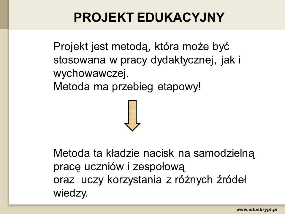 Projekt jest metodą, która może być stosowana w pracy dydaktycznej, jak i wychowawczej. Metoda ma przebieg etapowy! Metoda ta kładzie nacisk na samodz
