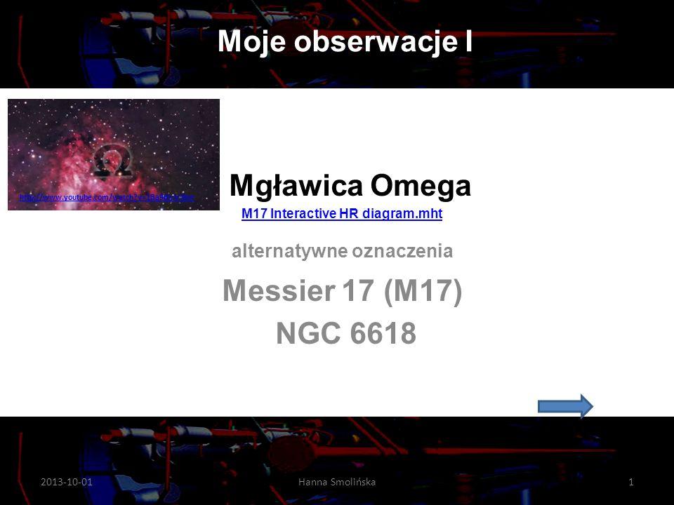 Mgławica Omega M17 Interactive HR diagram.mht alternatywne oznaczenia Messier 17 (M17) NGC 6618 Moje obserwacje I 2013-10-011Hanna Smolińska http://ww