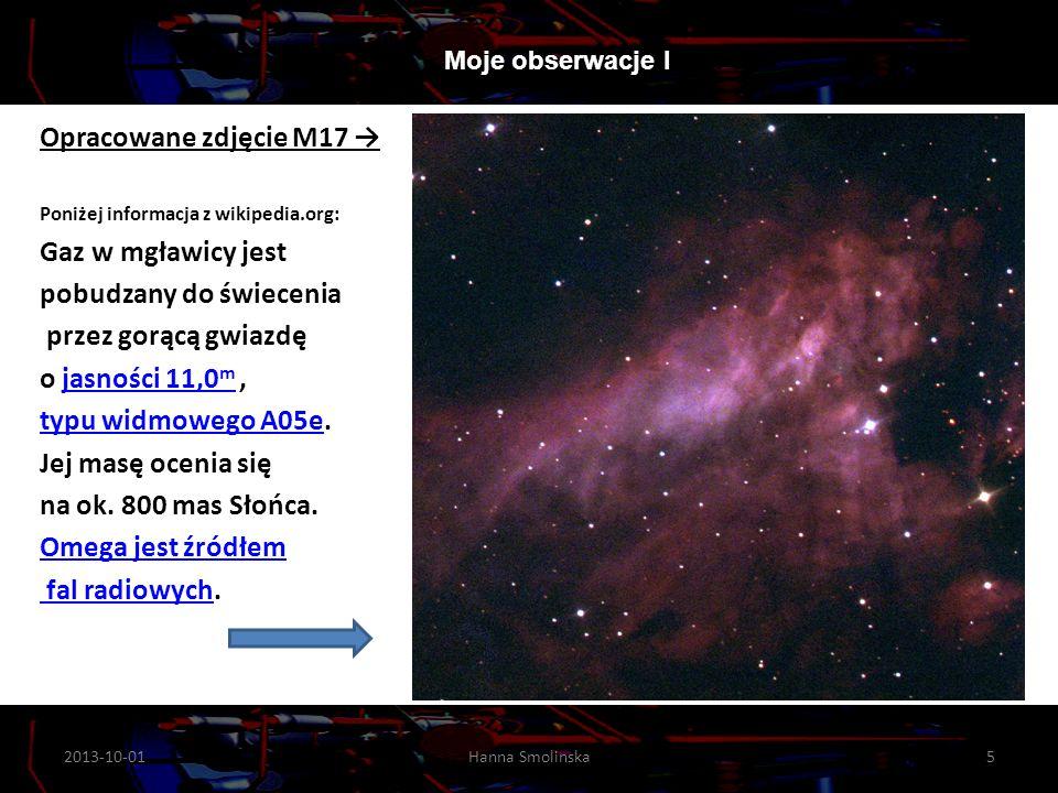 Opracowane zdjęcie M17 Poniżej informacja z wikipedia.org: Gaz w mgławicy jest pobudzany do świecenia przez gorącą gwiazdę o jasności 11,0 m,jasności