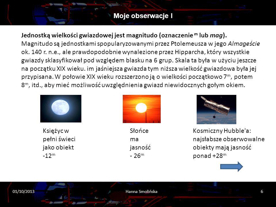 2013-10-01 Hanna Smolinska 6 Moje obserwacje I 01/10/2013 Hanna Smolińska 6 Jednostką wielkości gwiazdowej jest magnitudo (oznaczenie m lub mag). Magn