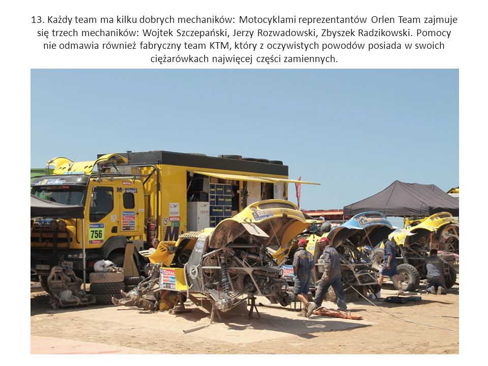13. Każdy team ma kilku dobrych mechaników: Motocyklami reprezentantów Orlen Team zajmuje się trzech mechaników: Wojtek Szczepański, Jerzy Rozwadowski