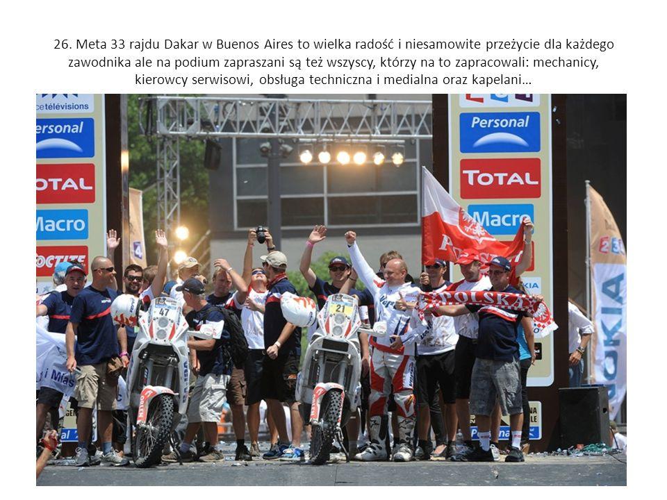 26. Meta 33 rajdu Dakar w Buenos Aires to wielka radość i niesamowite przeżycie dla każdego zawodnika ale na podium zapraszani są też wszyscy, którzy