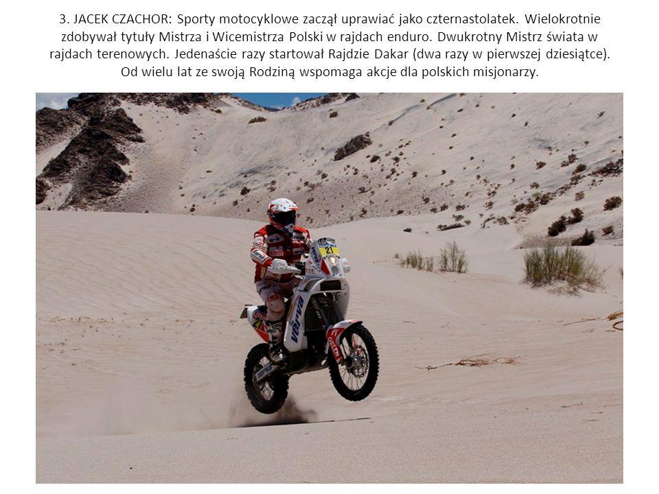 3. JACEK CZACHOR: Sporty motocyklowe zaczął uprawiać jako czternastolatek. Wielokrotnie zdobywał tytuły Mistrza i Wicemistrza Polski w rajdach enduro.