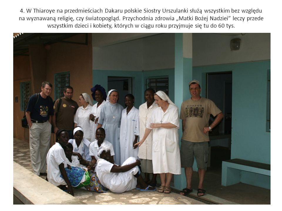 4. W Thiaroye na przedmieściach Dakaru polskie Siostry Urszulanki służą wszystkim bez względu na wyznawaną religię, czy światopogląd. Przychodnia zdro