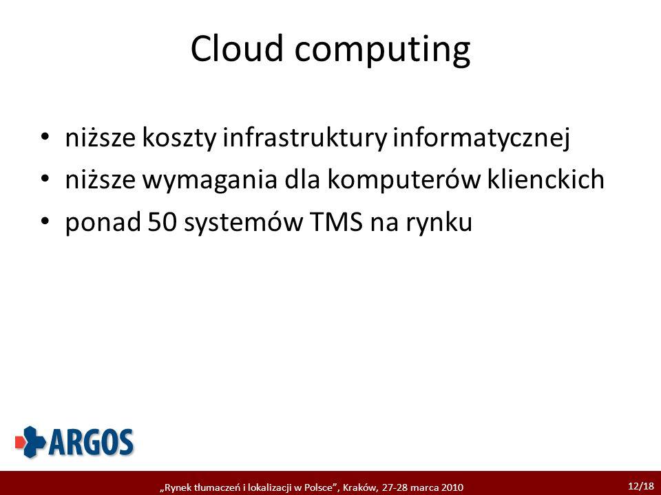 12/18 Rynek tłumaczeń i lokalizacji w Polsce, Kraków, 27-28 marca 2010 Cloud computing niższe koszty infrastruktury informatycznej niższe wymagania dla komputerów klienckich ponad 50 systemów TMS na rynku
