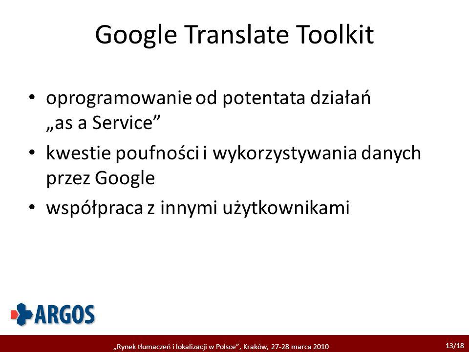 13/18 Rynek tłumaczeń i lokalizacji w Polsce, Kraków, 27-28 marca 2010 Google Translate Toolkit oprogramowanie od potentata działań as a Service kwest
