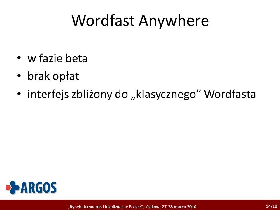 14/18 Rynek tłumaczeń i lokalizacji w Polsce, Kraków, 27-28 marca 2010 Wordfast Anywhere w fazie beta brak opłat interfejs zbliżony do klasycznego Wor