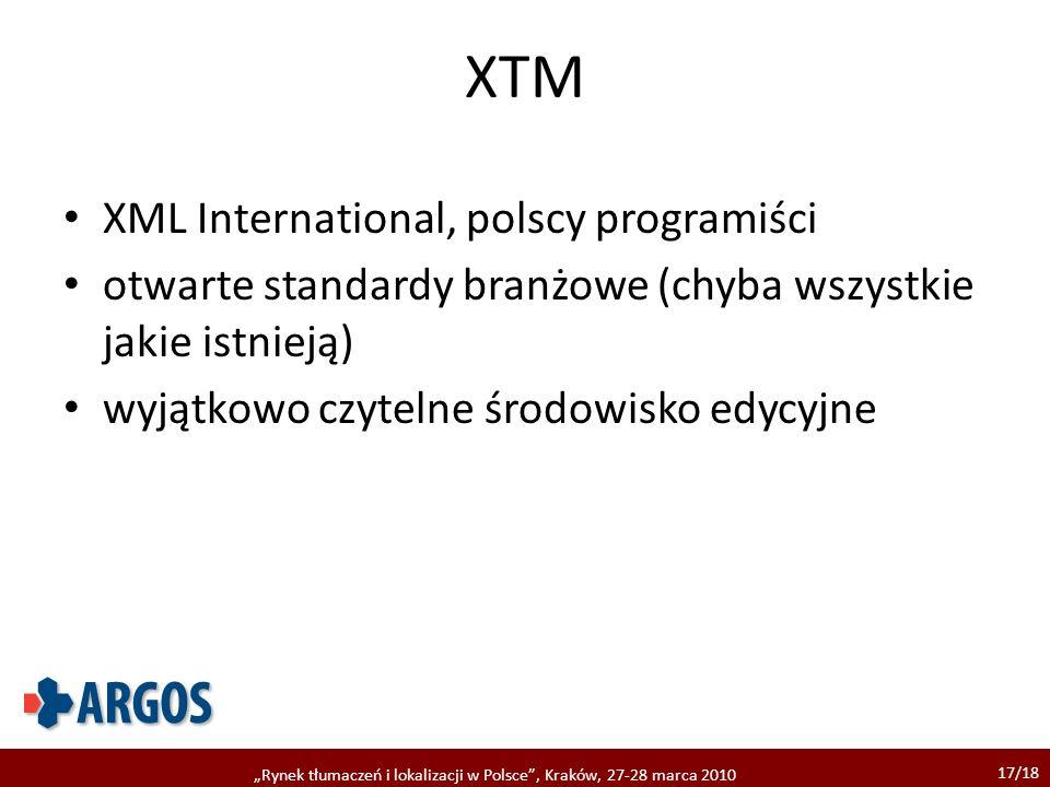 17/18 Rynek tłumaczeń i lokalizacji w Polsce, Kraków, 27-28 marca 2010 XTM XML International, polscy programiści otwarte standardy branżowe (chyba wsz