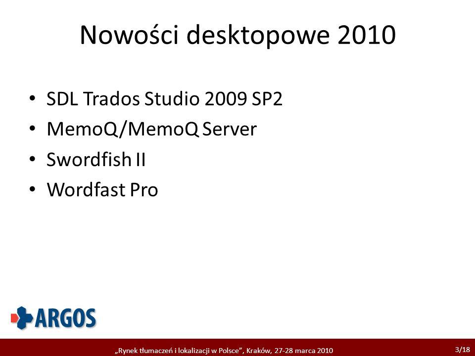 3/18 Rynek tłumaczeń i lokalizacji w Polsce, Kraków, 27-28 marca 2010 Nowości desktopowe 2010 SDL Trados Studio 2009 SP2 MemoQ/MemoQ Server Swordfish II Wordfast Pro