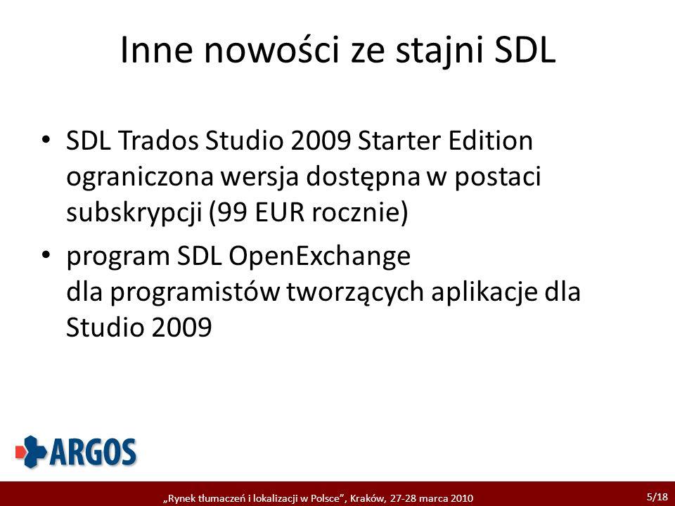5/18 Rynek tłumaczeń i lokalizacji w Polsce, Kraków, 27-28 marca 2010 Inne nowości ze stajni SDL SDL Trados Studio 2009 Starter Edition ograniczona we