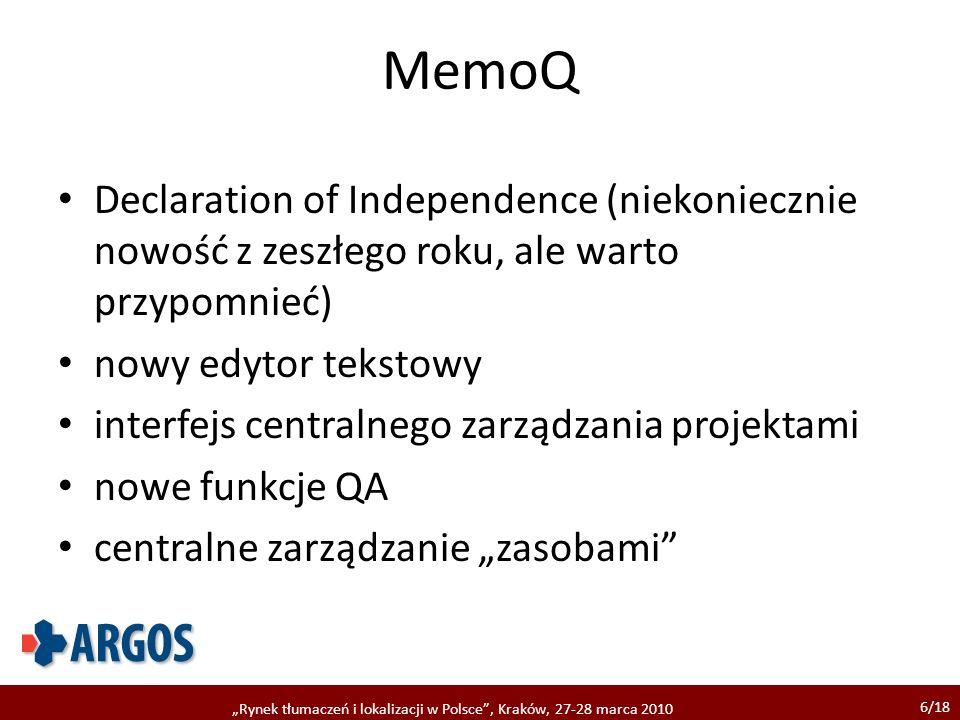 6/18 Rynek tłumaczeń i lokalizacji w Polsce, Kraków, 27-28 marca 2010 MemoQ Declaration of Independence (niekoniecznie nowość z zeszłego roku, ale warto przypomnieć) nowy edytor tekstowy interfejs centralnego zarządzania projektami nowe funkcje QA centralne zarządzanie zasobami