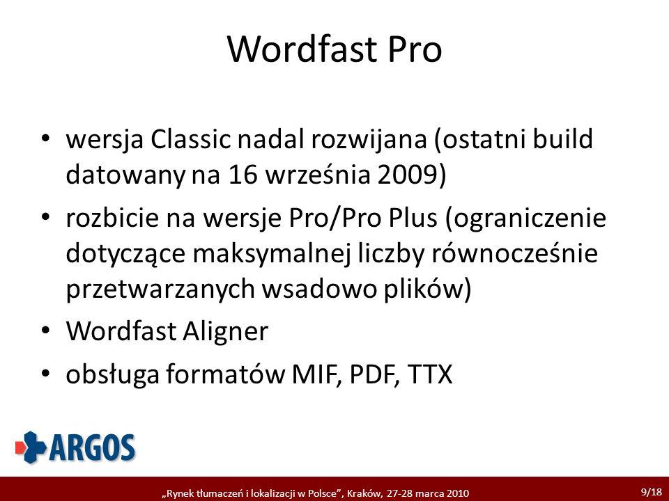 9/18 Rynek tłumaczeń i lokalizacji w Polsce, Kraków, 27-28 marca 2010 Wordfast Pro wersja Classic nadal rozwijana (ostatni build datowany na 16 wrześn