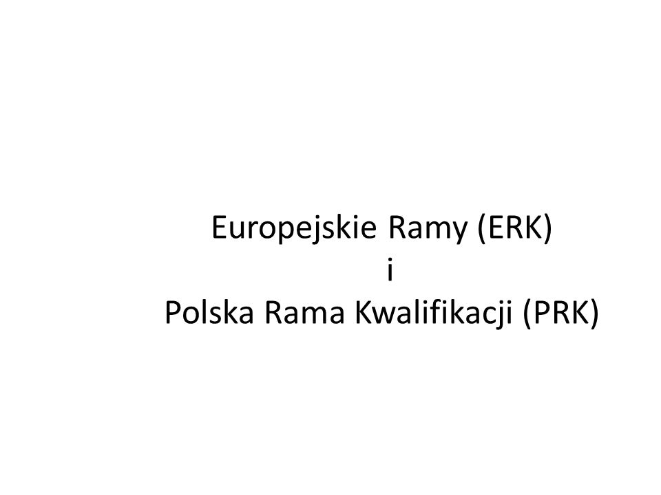 Europejskie Ramy (ERK) i Polska Rama Kwalifikacji (PRK)