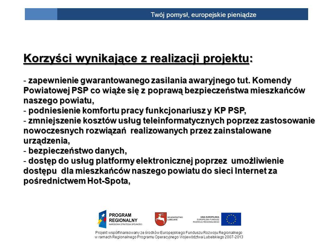 Projekt współfinansowany ze środków Europejskiego Funduszu Rozwoju Regionalnego w ramach Regionalnego Programu Operacyjnego Województwa Lubelskiego 2007-2013 Twój pomysł, europejskie pieniądze Korzyści wynikające z realizacji projektu: - zapewnienie gwarantowanego zasilania awaryjnego tut.