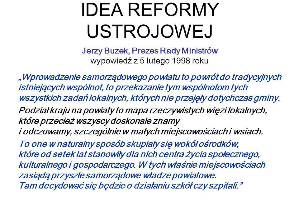 IDEA REFORMY USTROJOWEJ Wprowadzenie samorządowego powiatu to powrót do tradycyjnych istniejących wspólnot, to przekazanie tym wspólnotom tych wszystk