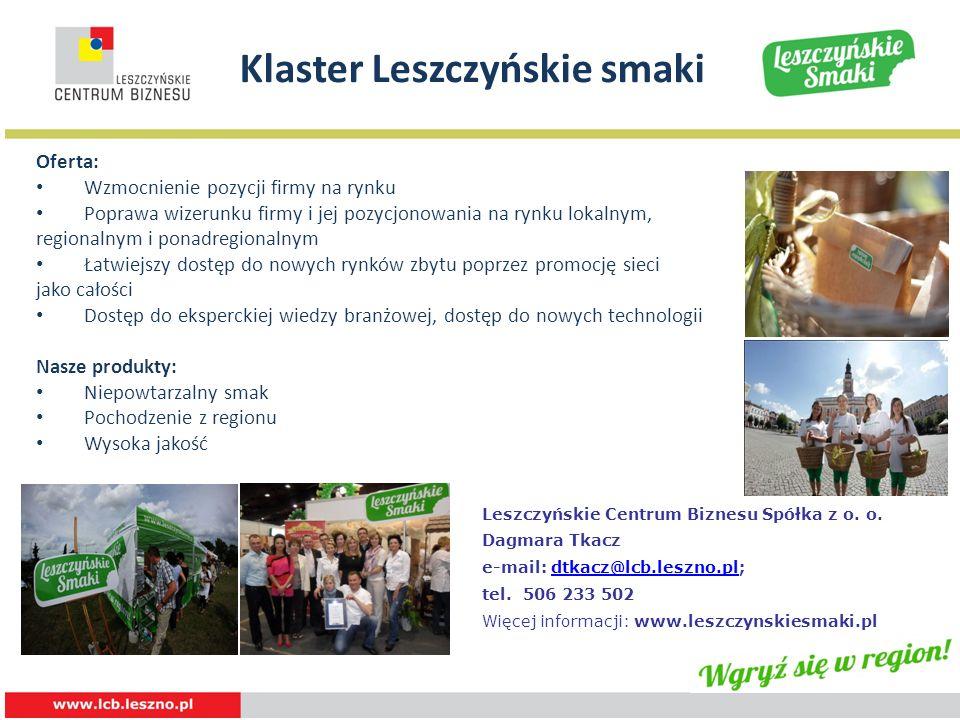 Klaster Leszczyńskie smaki Oferta: Wzmocnienie pozycji firmy na rynku Poprawa wizerunku firmy i jej pozycjonowania na rynku lokalnym, regionalnym i po