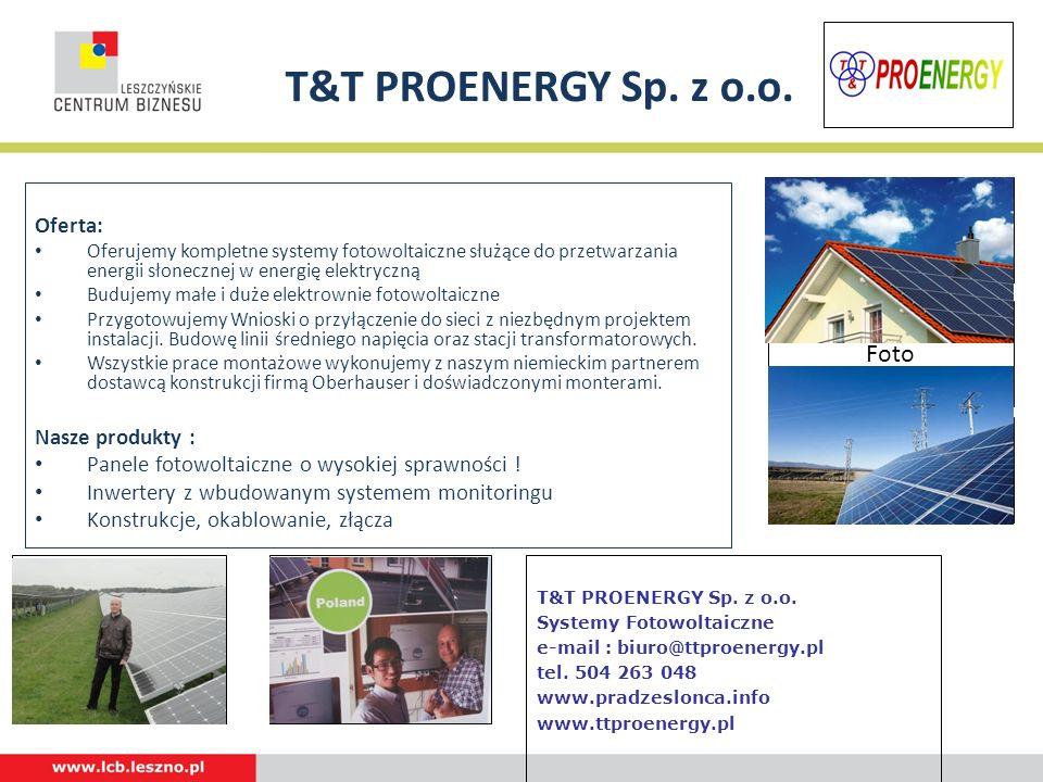T&T PROENERGY Sp. z o.o. Oferta: Oferujemy kompletne systemy fotowoltaiczne służące do przetwarzania energii słonecznej w energię elektryczną Budujemy