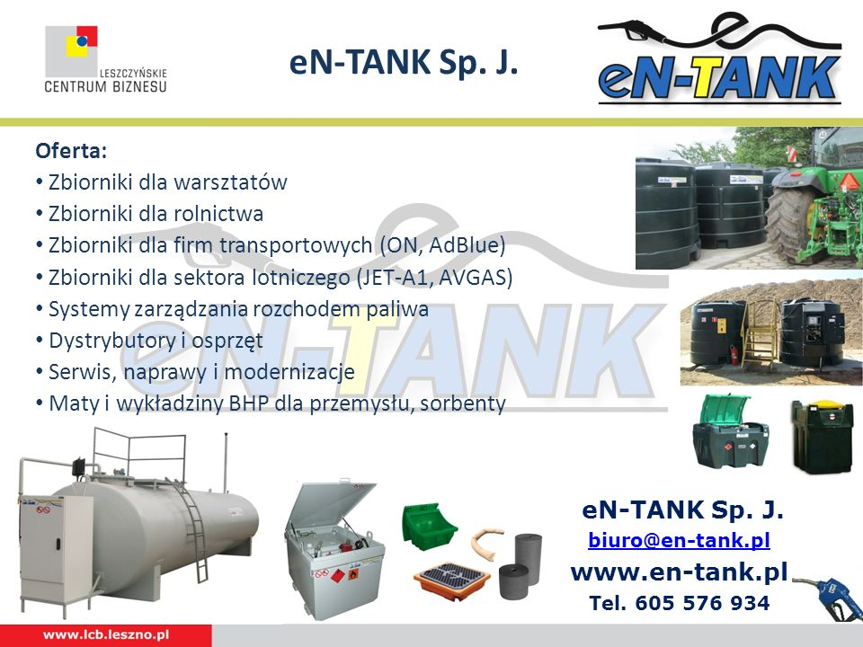 eN-TANK Sp. J. biuro@en-tank.pl biuro@en-tank.pl www.en-tank.pl Tel. 605 576 934 Oferta: Zbiorniki dla warsztatów Zbiorniki dla rolnictwa Zbiorniki dl