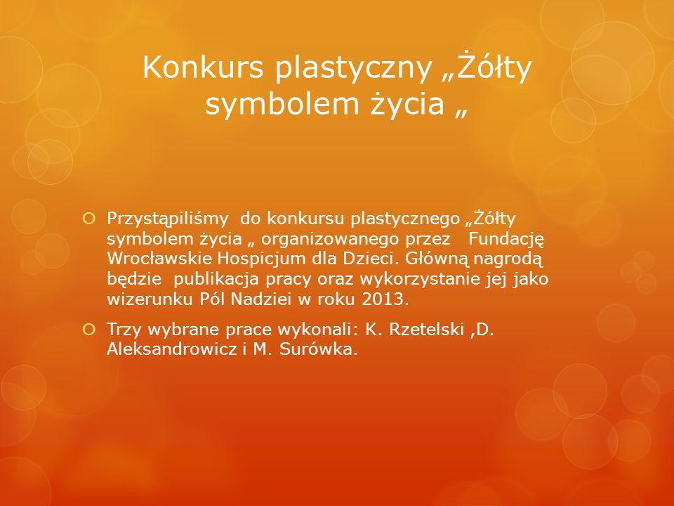 Konkurs plastyczny Żółty symbolem życia Przystąpiliśmy do konkursu plastycznego Żółty symbolem życia organizowanego przez Fundację Wrocławskie Hospicj