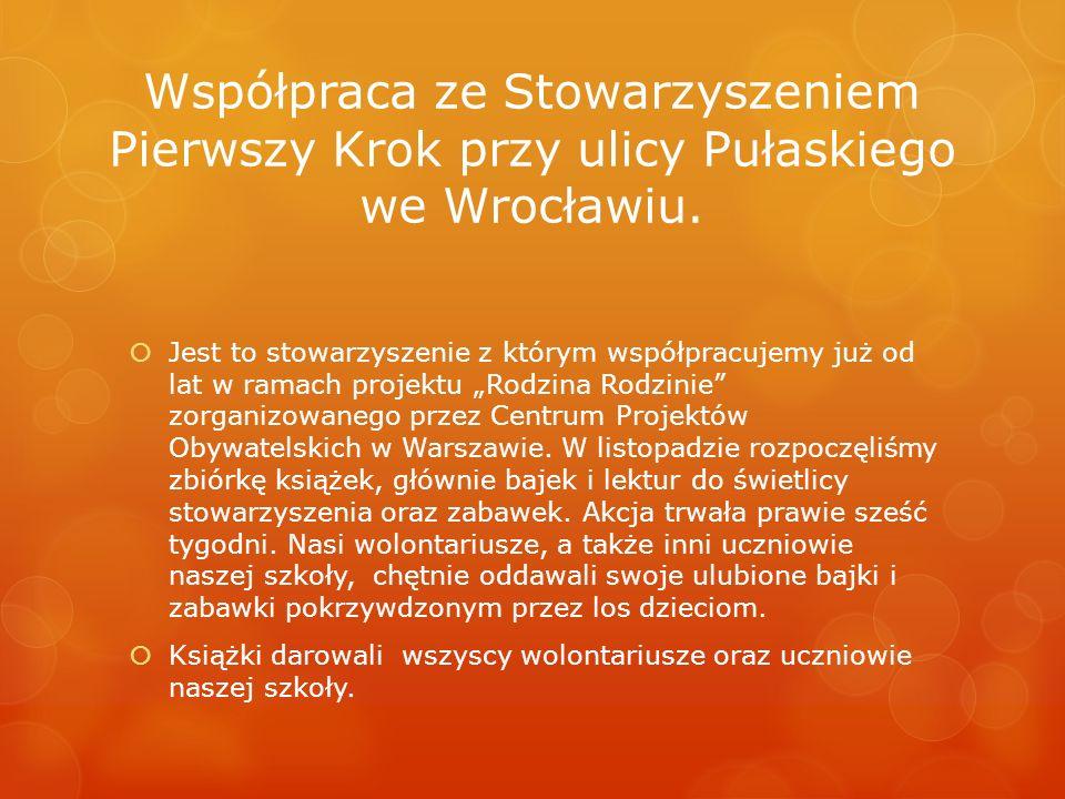 Współpraca ze Stowarzyszeniem Pierwszy Krok przy ulicy Pułaskiego we Wrocławiu. Jest to stowarzyszenie z którym współpracujemy już od lat w ramach pro