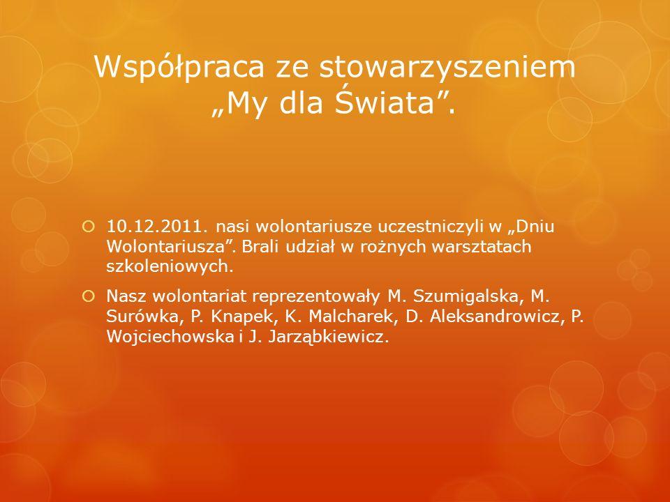 Współpraca ze stowarzyszeniem My dla Świata. 10.12.2011. nasi wolontariusze uczestniczyli w Dniu Wolontariusza. Brali udział w rożnych warsztatach szk