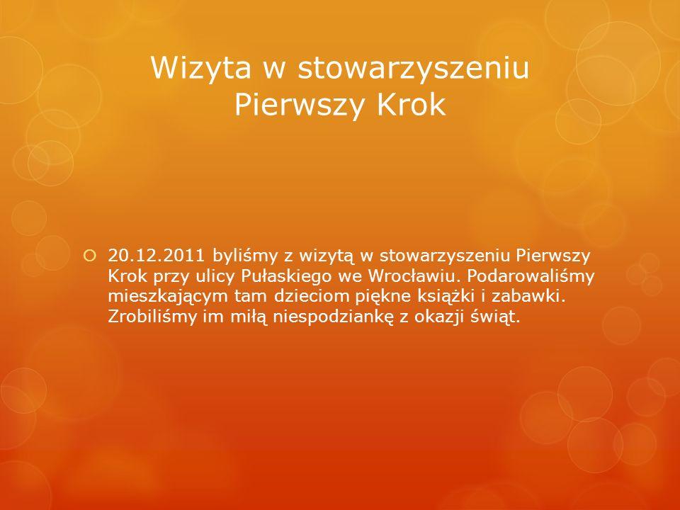 Wizyta w stowarzyszeniu Pierwszy Krok 20.12.2011 byliśmy z wizytą w stowarzyszeniu Pierwszy Krok przy ulicy Pułaskiego we Wrocławiu. Podarowaliśmy mie