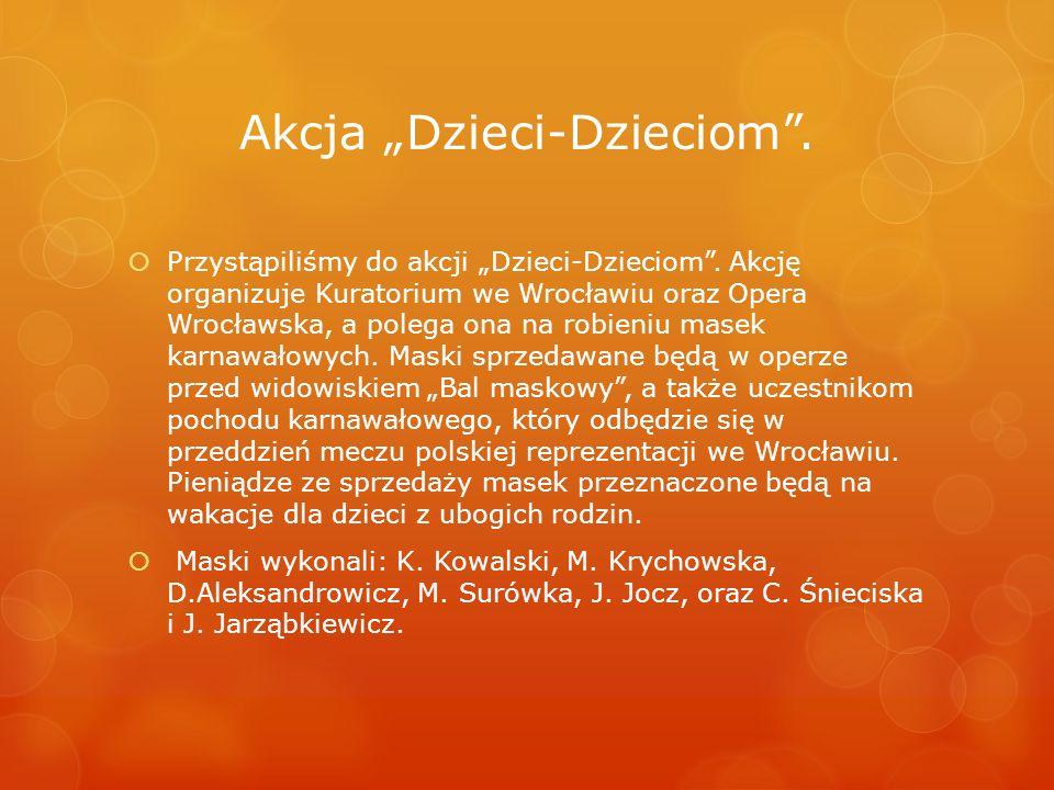 Akcja Dzieci-Dzieciom. Przystąpiliśmy do akcji Dzieci-Dzieciom. Akcję organizuje Kuratorium we Wrocławiu oraz Opera Wrocławska, a polega ona na robien
