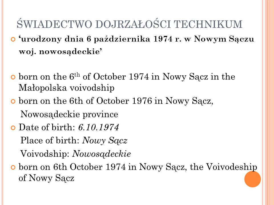 ŚWIADECTWO DOJRZAŁOŚCI TECHNIKUM urodzony dnia 6 października 1974 r. w Nowym Sączu woj. nowosądeckie born on the 6 th of October 1974 in Nowy Sącz in