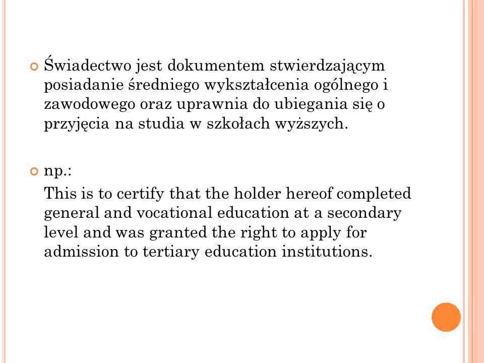 Świadectwo jest dokumentem stwierdzającym posiadanie średniego wykształcenia ogólnego i zawodowego oraz uprawnia do ubiegania się o przyjęcia na studi