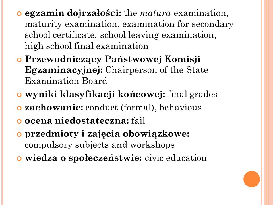 egzamin dojrzałości: the matura examination, maturity examination, examination for secondary school certificate, school leaving examination, high scho