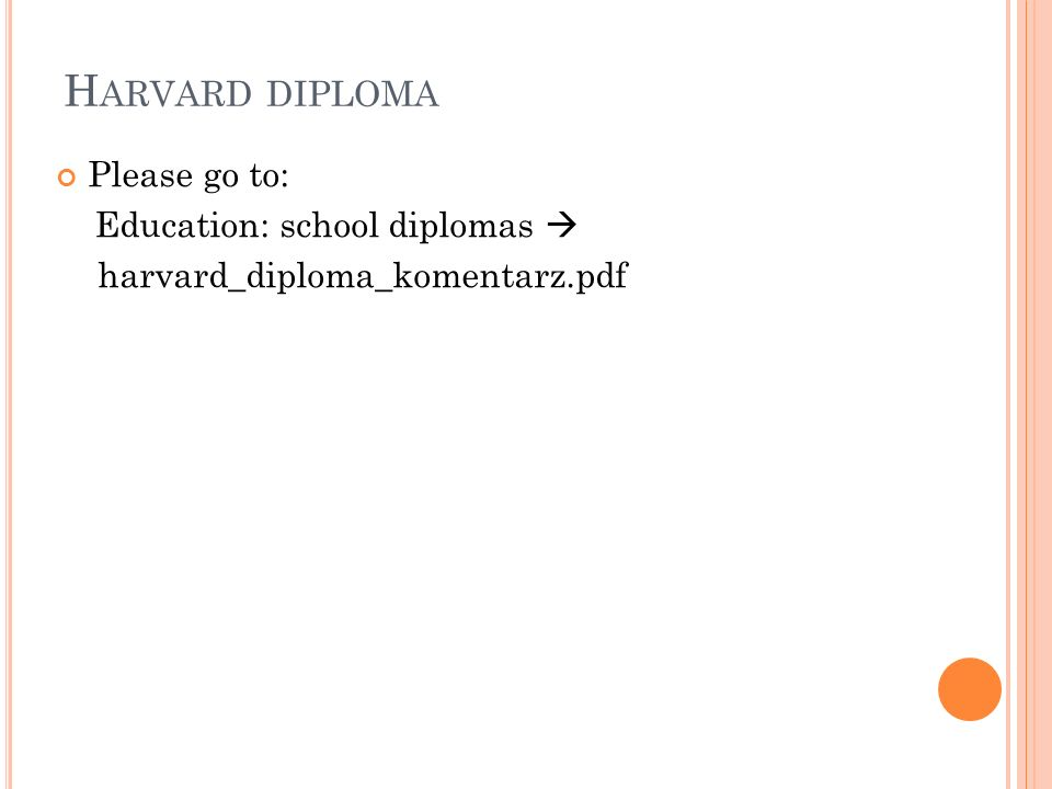 H ARVARD DIPLOMA Please go to: Education: school diplomas harvard_diploma_komentarz.pdf