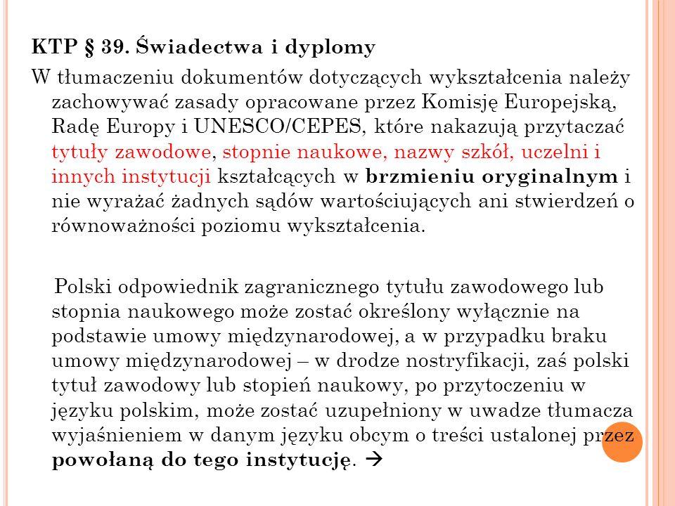 KTP § 39. Świadectwa i dyplomy W tłumaczeniu dokumentów dotyczących wykształcenia należy zachowywać zasady opracowane przez Komisję Europejską, Radę E