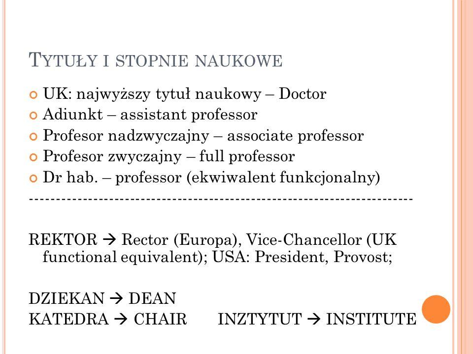 T YTUŁY I STOPNIE NAUKOWE UK: najwyższy tytuł naukowy – Doctor Adiunkt – assistant professor Profesor nadzwyczajny – associate professor Profesor zwyc