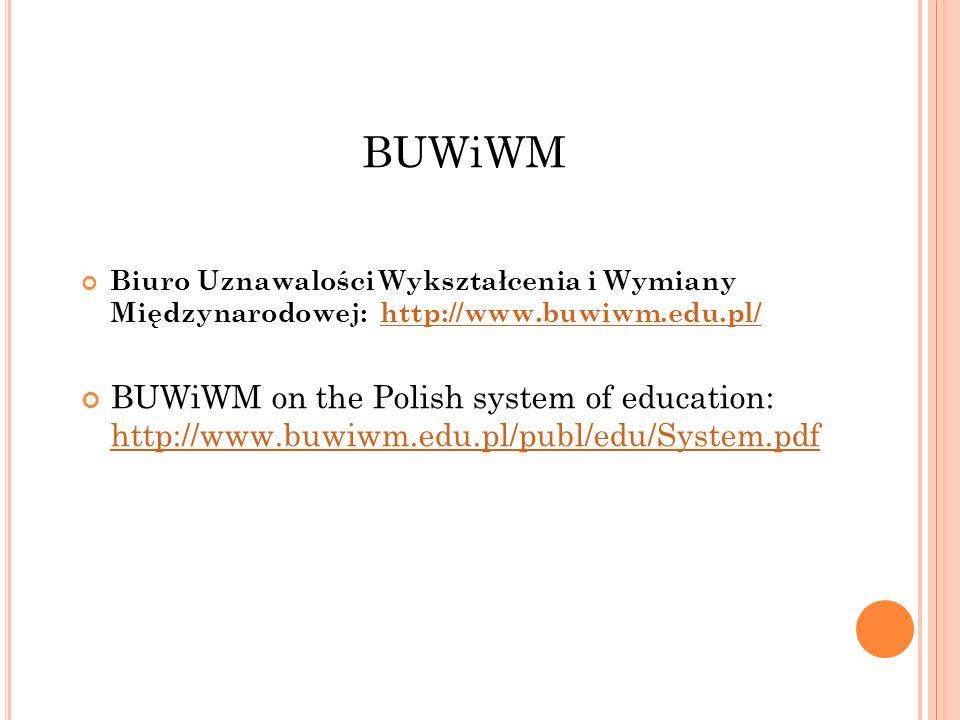 BUWiWM Biuro Uznawalości Wykształcenia i Wymiany Międzynarodowej: http://www.buwiwm.edu.pl/http://www.buwiwm.edu.pl/ BUWiWM on the Polish system of ed