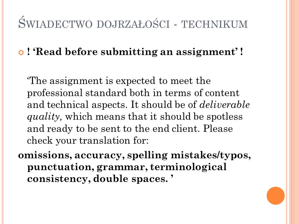 Ś WIADECTWO DOJRZAŁOŚCI - TECHNIKUM ! Read before submitting an assignment ! The assignment is expected to meet the professional standard both in term