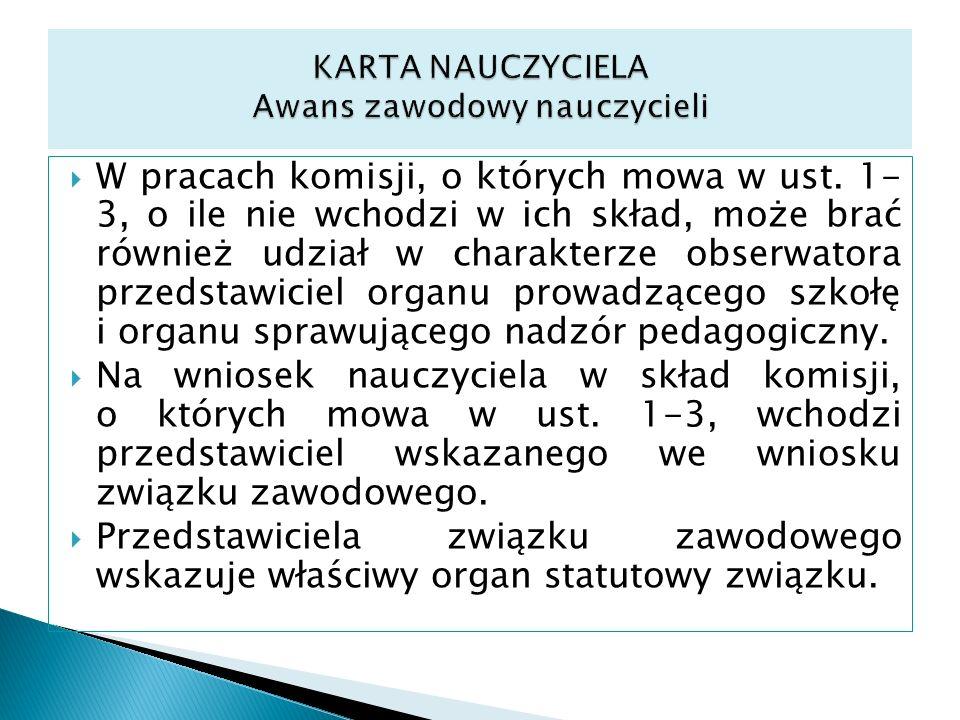 W pracach komisji, o których mowa w ust. 1- 3, o ile nie wchodzi w ich skład, może brać również udział w charakterze obserwatora przedstawiciel organu