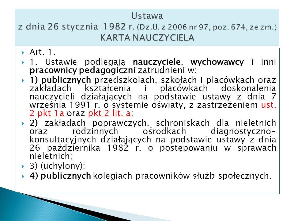 Art. 1. 1. Ustawie podlegają nauczyciele, wychowawcy i inni pracownicy pedagogiczni zatrudnieni w: 1) publicznych przedszkolach, szkołach i placówkach