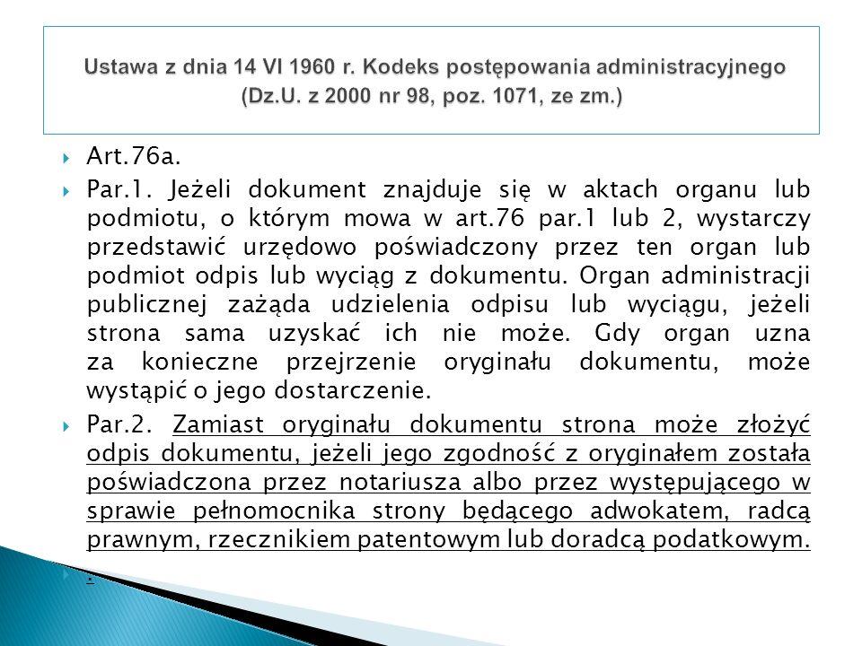 Art.76a. Par.1. Jeżeli dokument znajduje się w aktach organu lub podmiotu, o którym mowa w art.76 par.1 lub 2, wystarczy przedstawić urzędowo poświadc