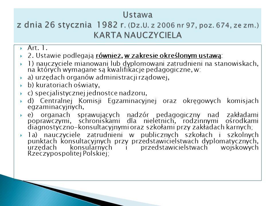 Art. 1. 2. Ustawie podlegają również, w zakresie określonym ustawą: 1) nauczyciele mianowani lub dyplomowani zatrudnieni na stanowiskach, na których w