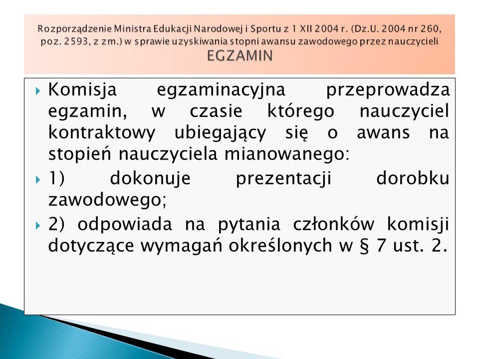 Komisja egzaminacyjna przeprowadza egzamin, w czasie którego nauczyciel kontraktowy ubiegający się o awans na stopień nauczyciela mianowanego: 1) doko