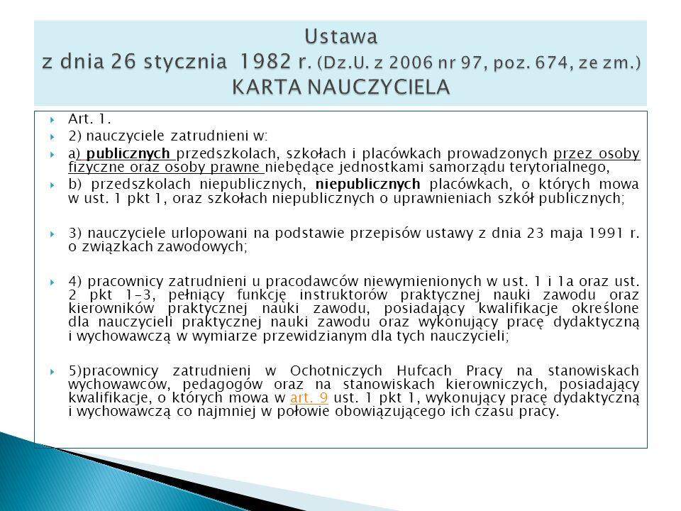 Art. 1. 2) nauczyciele zatrudnieni w: a) publicznych przedszkolach, szkołach i placówkach prowadzonych przez osoby fizyczne oraz osoby prawne niebędąc