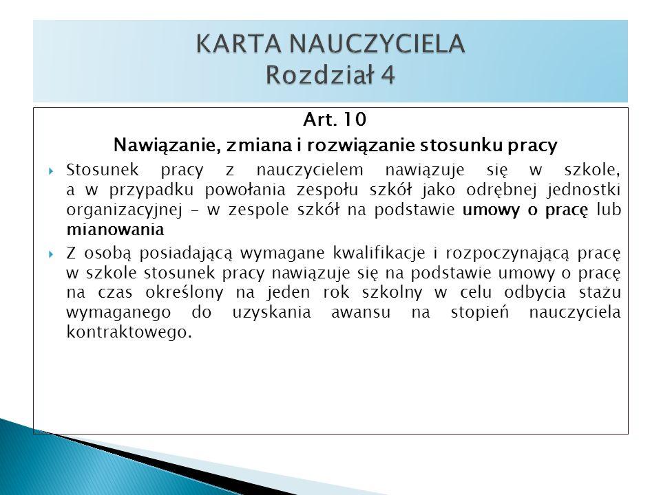 Art. 10 Nawiązanie, zmiana i rozwiązanie stosunku pracy Stosunek pracy z nauczycielem nawiązuje się w szkole, a w przypadku powołania zespołu szkół ja