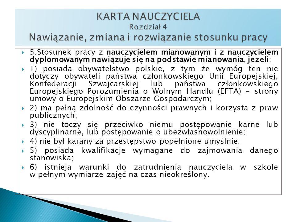 5.Stosunek pracy z nauczycielem mianowanym i z nauczycielem dyplomowanym nawiązuje się na podstawie mianowania, jeżeli: 1) posiada obywatelstwo polski