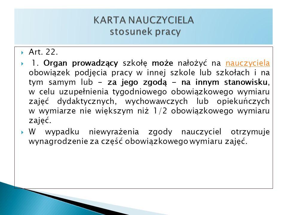 Art. 22. 1. Organ prowadzący szkołę może nałożyć na nauczyciela obowiązek podjęcia pracy w innej szkole lub szkołach i na tym samym lub - za jego zgod