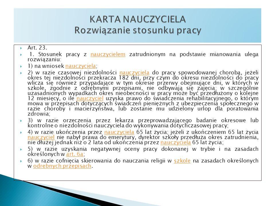 Art. 23. 1. Stosunek pracy z nauczycielem zatrudnionym na podstawie mianowania ulega rozwiązaniu:nauczycielem 1) na wniosek nauczyciela;nauczyciela 2)