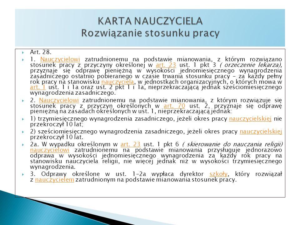 Art. 28. 1. Nauczycielowi zatrudnionemu na podstawie mianowania, z którym rozwiązano stosunek pracy z przyczyny określonej w art. 23 ust. 1 pkt 3 ( or