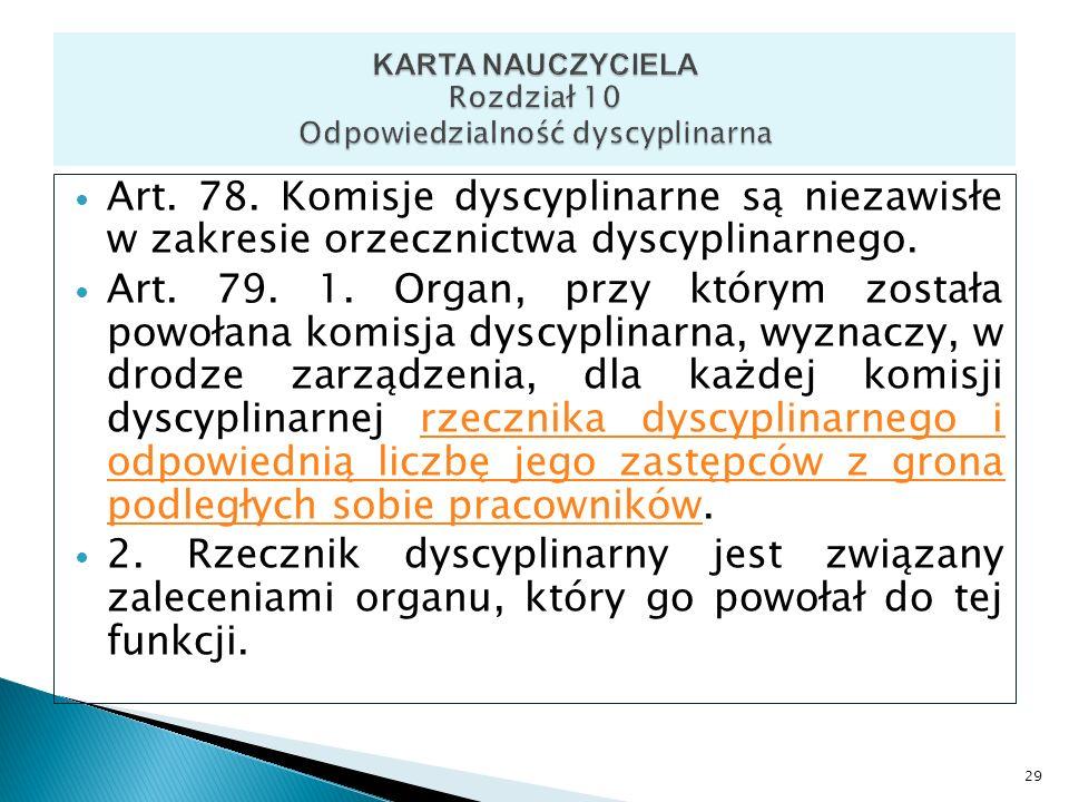 Art. 78. Komisje dyscyplinarne są niezawisłe w zakresie orzecznictwa dyscyplinarnego. Art. 79. 1. Organ, przy którym została powołana komisja dyscypli